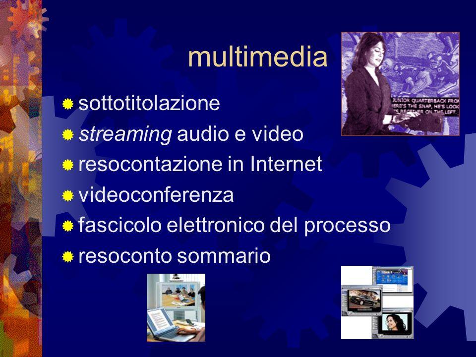 multimedia sottotitolazione streaming audio e video resocontazione in Internet videoconferenza fascicolo elettronico del processo resoconto sommario