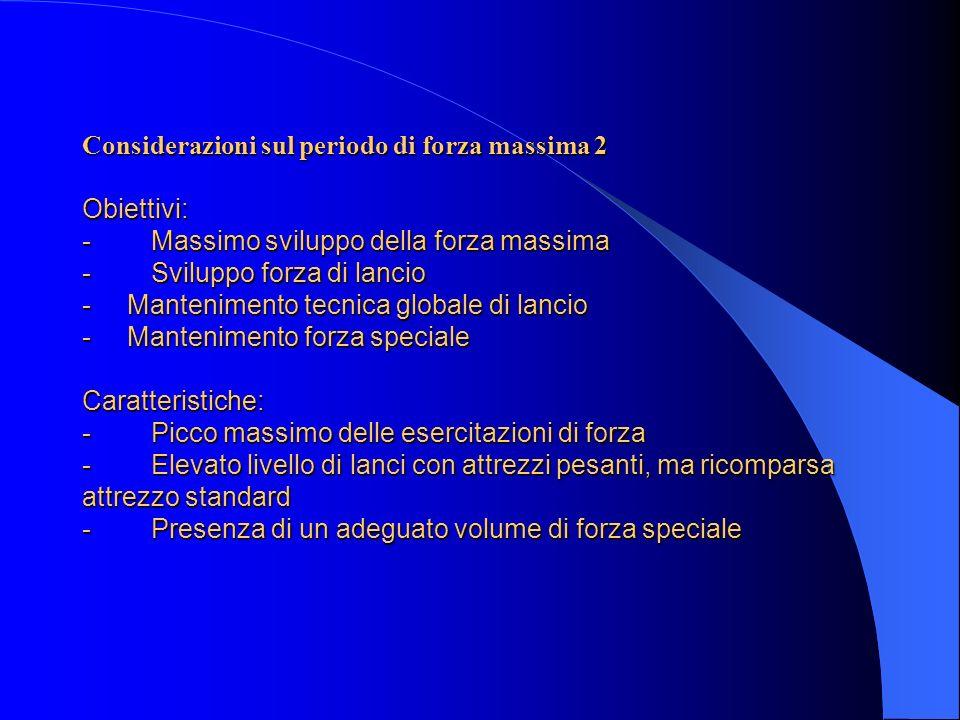 Considerazioni sul periodo di forza massima 2 Obiettivi: - Massimo sviluppo della forza massima - Sviluppo forza di lancio - Mantenimento tecnica glob