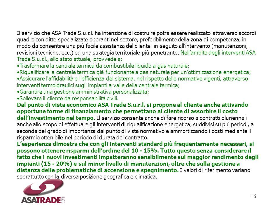 16 Il servizio che ASA Trade S.u.r.l. ha intenzione di costruire potrà essere realizzato attraverso accordi quadro con ditte specializzate operanti ne