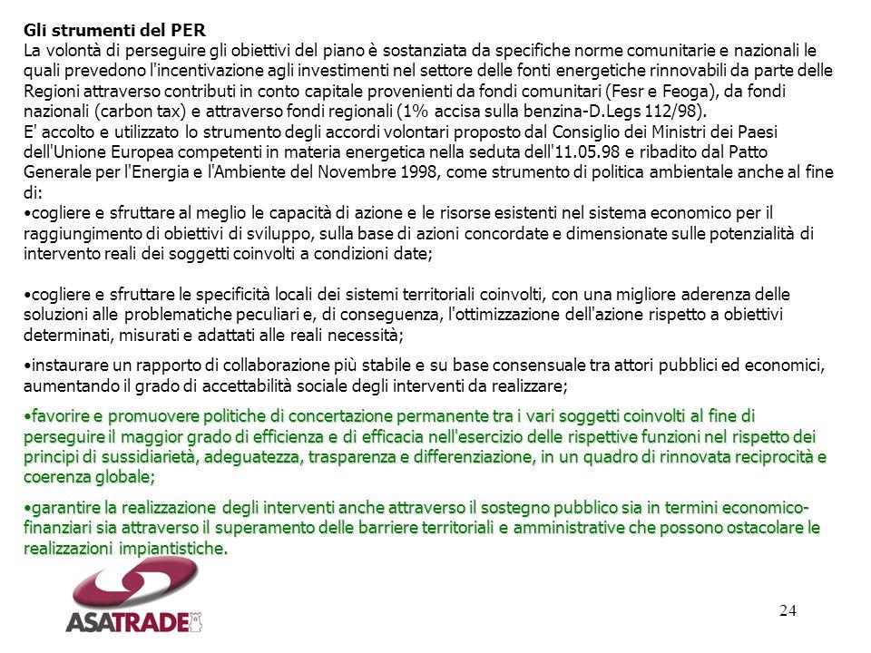 24 Gli strumenti del PER La volontà di perseguire gli obiettivi del piano è sostanziata da specifiche norme comunitarie e nazionali le quali prevedono