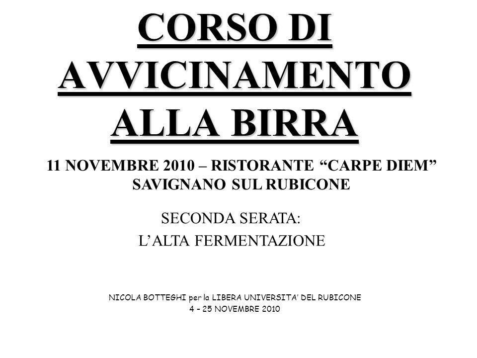 CORSO DI AVVICINAMENTO ALLA BIRRA NICOLA BOTTEGHI per la LIBERA UNIVERSITA DEL RUBICONE 4 – 25 NOVEMBRE 2010 11 NOVEMBRE 2010 – RISTORANTE CARPE DIEM