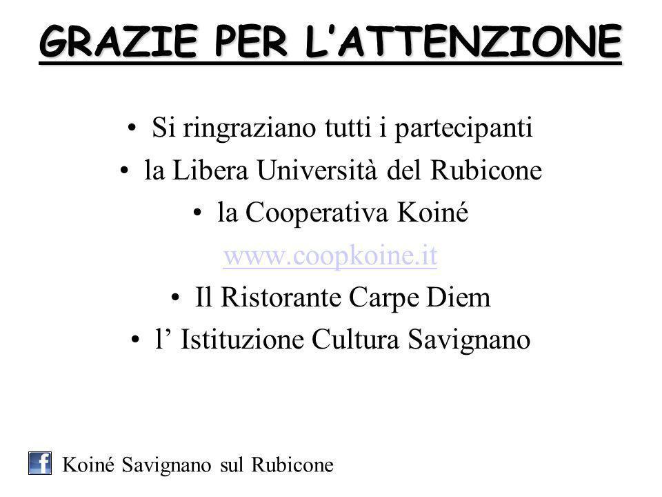 GRAZIE PER LATTENZIONE Si ringraziano tutti i partecipanti la Libera Università del Rubicone la Cooperativa Koiné www.coopkoine.it Il Ristorante Carpe