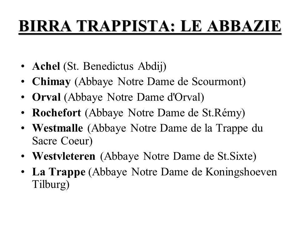 BIRRA TRAPPISTA: LE ABBAZIE Achel (St. Benedictus Abdij) Chimay (Abbaye Notre Dame de Scourmont) Orval (Abbaye Notre Dame d'Orval) Rochefort (Abbaye N