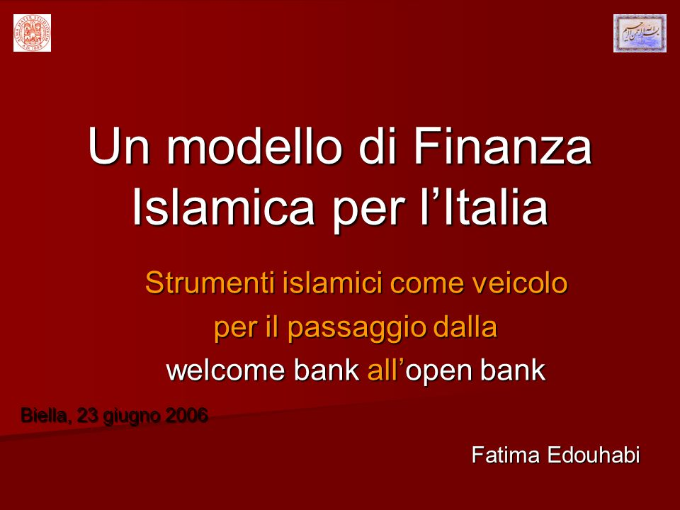 Un modello di Finanza Islamica per lItalia Fatima Edouhabi Strumenti islamici come veicolo per il passaggio dalla welcome bank allopen bank Biella, 23