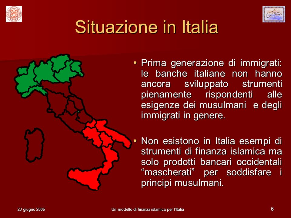 23 giugno 2006Un modello di finanza islamica per lItalia 6 Situazione in Italia Prima generazione di immigrati: le banche italiane non hanno ancora sv