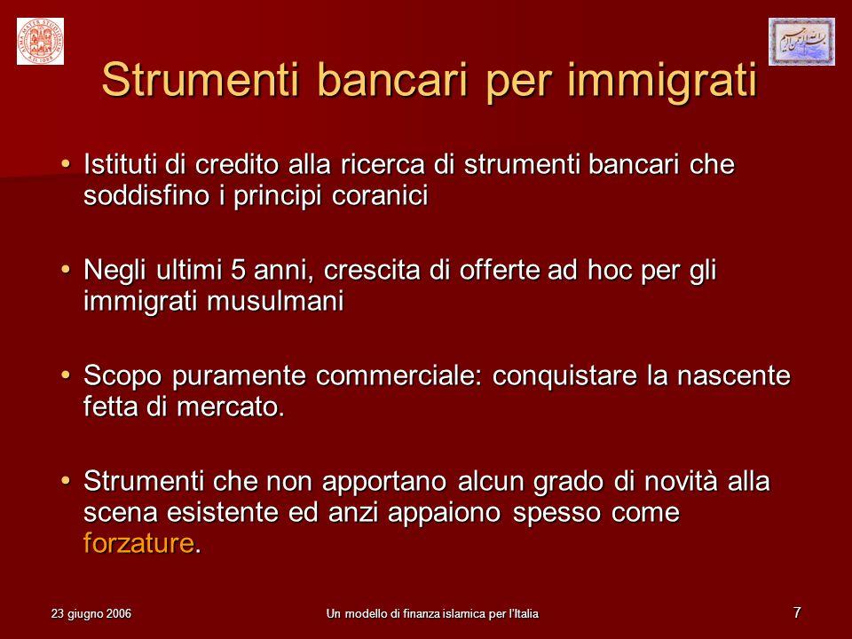 23 giugno 2006Un modello di finanza islamica per lItalia 7 Strumenti bancari per immigrati Istituti di credito alla ricerca di strumenti bancari che s