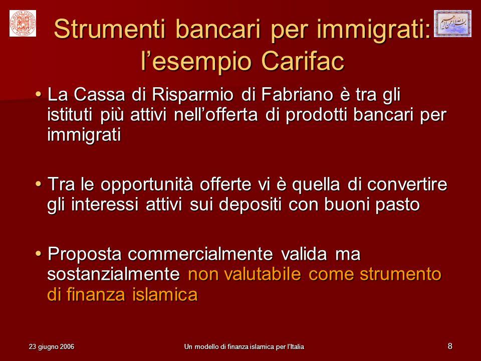 23 giugno 2006Un modello di finanza islamica per lItalia 8 Strumenti bancari per immigrati: lesempio Carifac La Cassa di Risparmio di Fabriano è tra g