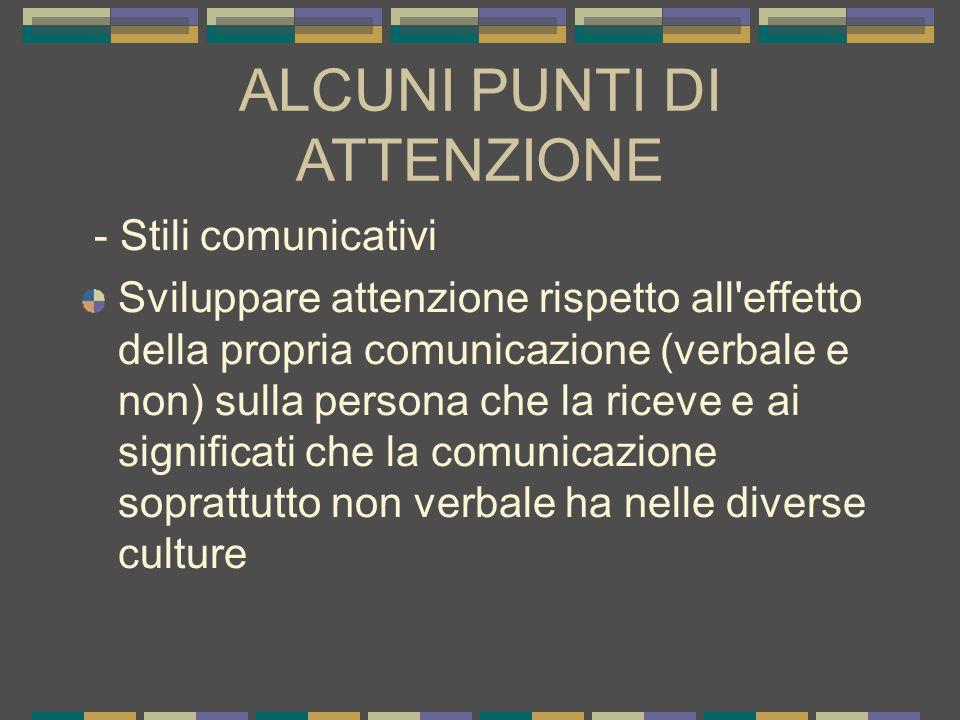 ALCUNI PUNTI DI ATTENZIONE - Stili comunicativi Sviluppare attenzione rispetto all'effetto della propria comunicazione (verbale e non) sulla persona c