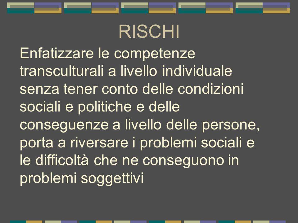 RISCHI Enfatizzare le competenze transculturali a livello individuale senza tener conto delle condizioni sociali e politiche e delle conseguenze a liv