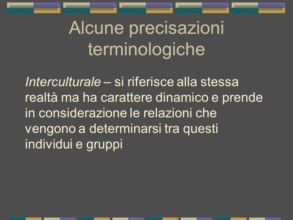 Alcune precisazioni terminologiche Interculturale – si riferisce alla stessa realtà ma ha carattere dinamico e prende in considerazione le relazioni c