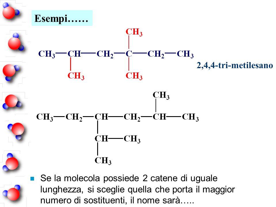 2,4,4-tri-metilesano Esempi…… n Se la molecola possiede 2 catene di uguale lunghezza, si sceglie quella che porta il maggior numero di sostituenti, il