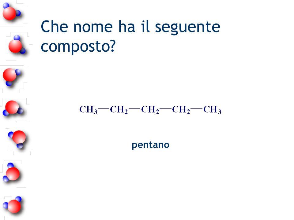Che nome ha il seguente composto? pentano
