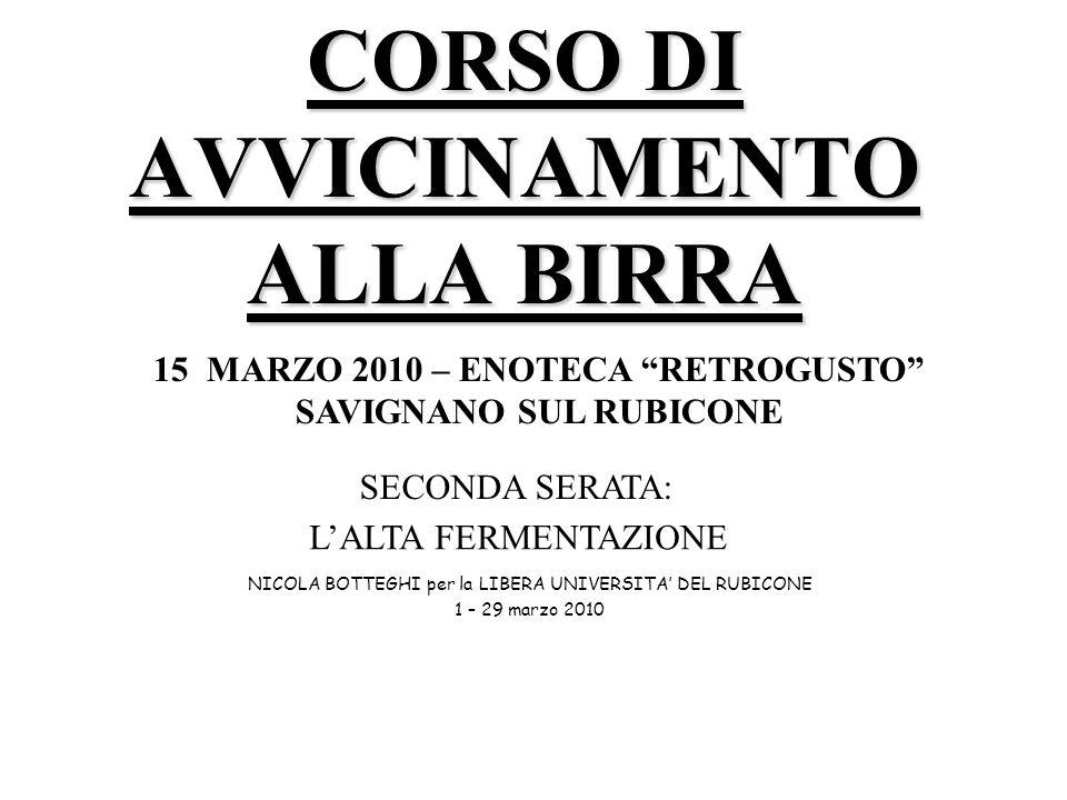 CORSO DI AVVICINAMENTO ALLA BIRRA NICOLA BOTTEGHI per la LIBERA UNIVERSITA DEL RUBICONE 1 – 29 marzo 2010 15 MARZO 2010 – ENOTECA RETROGUSTO SAVIGNANO