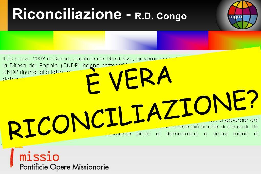 Riconciliazione - R.D. Congo Il 23 marzo 2009 a Goma, capitale del Nord Kivu, governo e ribelli del Congresso Nazionale per la Difesa del Popolo (CNDP