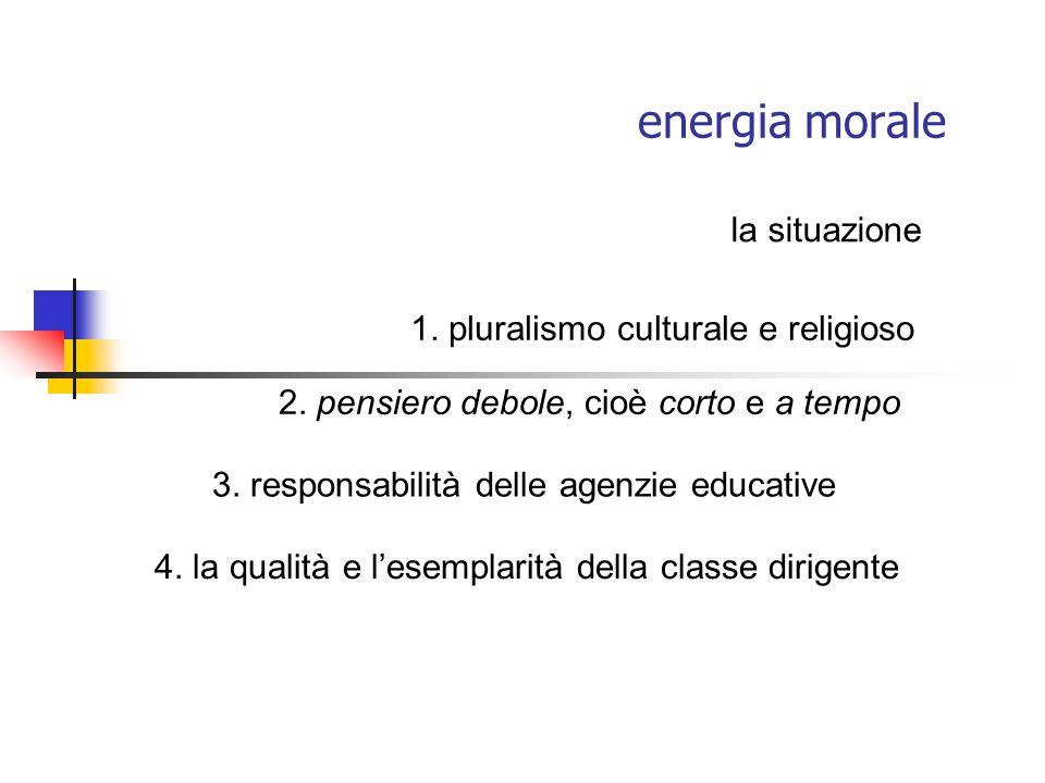 energia morale 1. pluralismo culturale e religioso 3. responsabilità delle agenzie educative la situazione 4. la qualità e lesemplarità della classe d