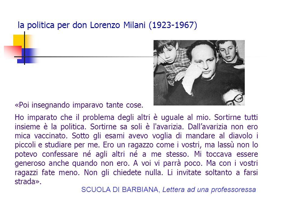 la politica per don Lorenzo Milani (1923-1967) «Poi insegnando imparavo tante cose. Ho imparato che il problema degli altri è uguale al mio. Sortirne