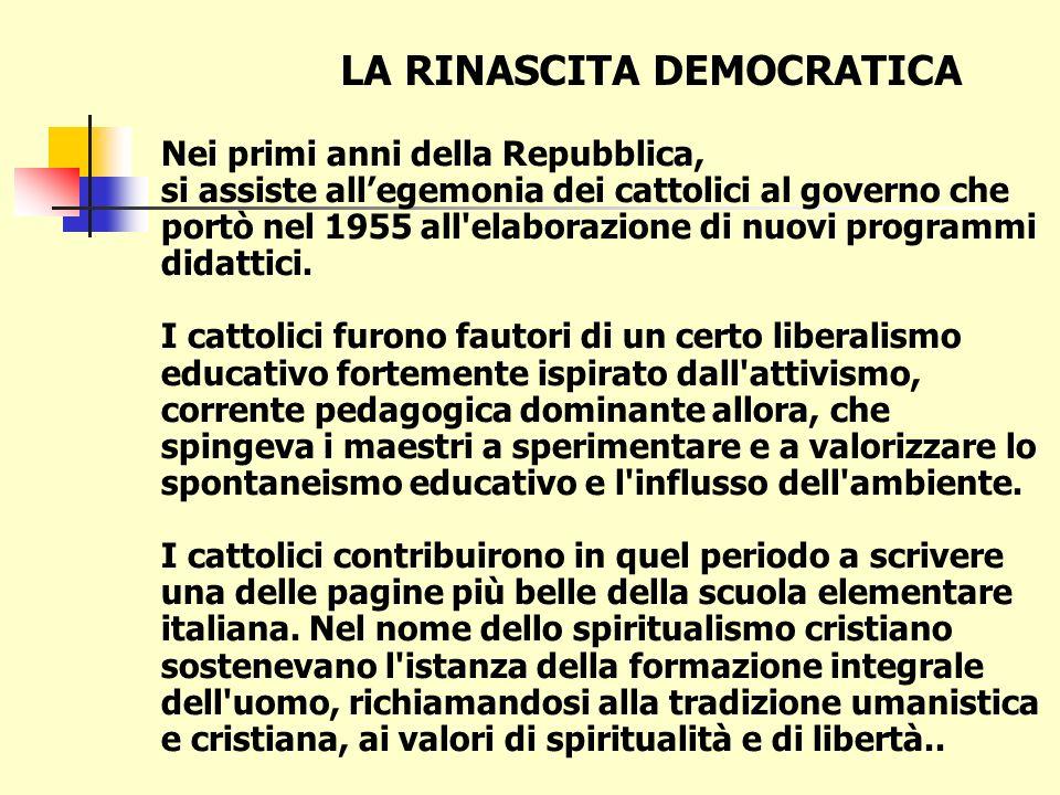 Con l avvento della Repubblica si iniziò una ricostruzione della scuola attraverso l elaborazione dei programmi del 1945, cominciando a pensare ad una scuola che per prima cosa rigettasse qualsiasi dogmatismo e si alimentasse di libertà e di democrazia.