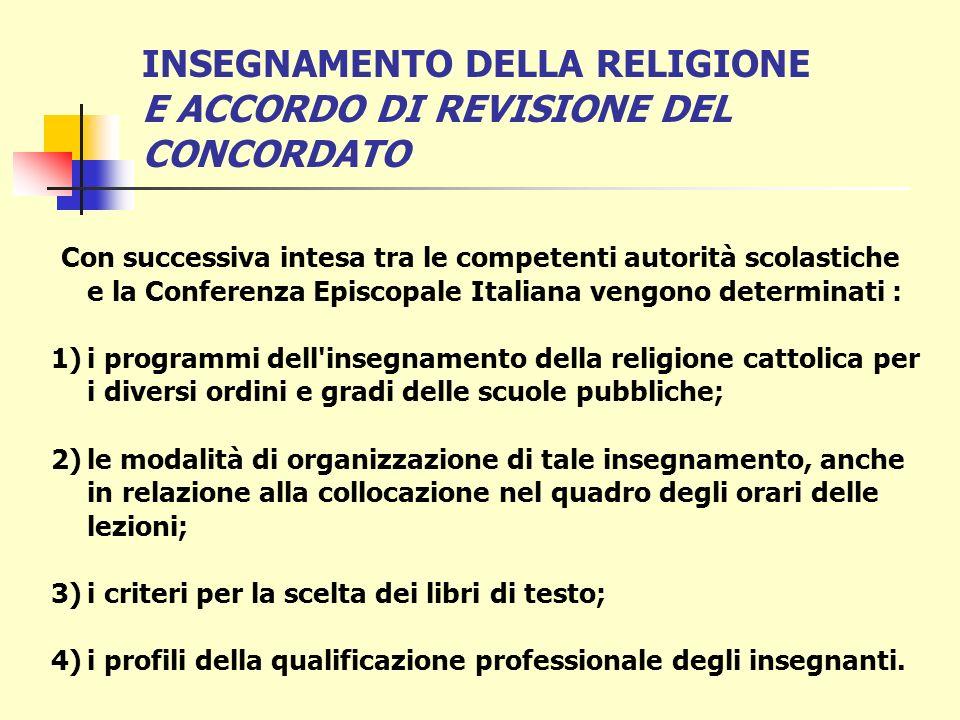 Protocollo addizionale, n. 5 (in relazione all art. 9) L insegnamento della religione cattolica nelle scuole indicate al n. 2 è impartito - in conform
