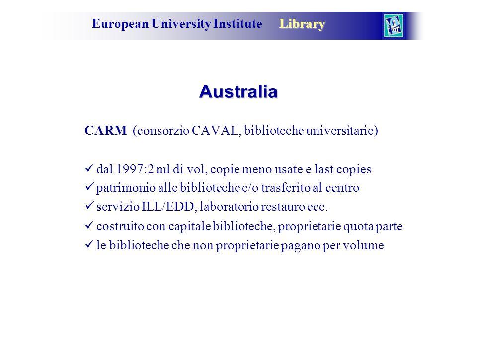 Library European University Institute Library Australia CARM (consorzio CAVAL, biblioteche universitarie) dal 1997:2 ml di vol, copie meno usate e last copies patrimonio alle biblioteche e/o trasferito al centro servizio ILL/EDD, laboratorio restauro ecc.