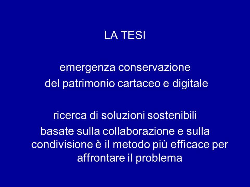 LA TESI emergenza conservazione del patrimonio cartaceo e digitale ricerca di soluzioni sostenibili basate sulla collaborazione e sulla condivisione è il metodo più efficace per affrontare il problema