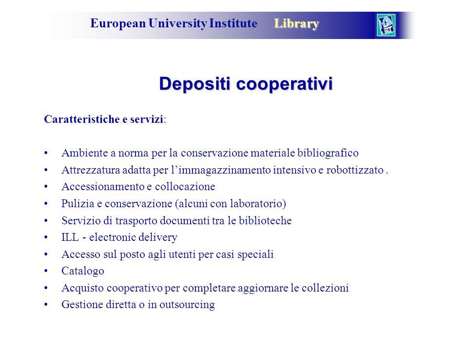 Library European University Institute Library Depositi cooperativi Caratteristiche e servizi: Ambiente a norma per la conservazione materiale bibliografico Attrezzatura adatta per limmagazzinamento intensivo e robottizzato.