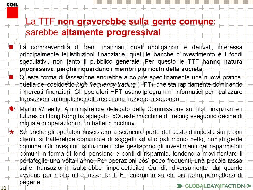 10 La TTF non graverebbe sulla gente comune: sarebbe altamente progressiva.