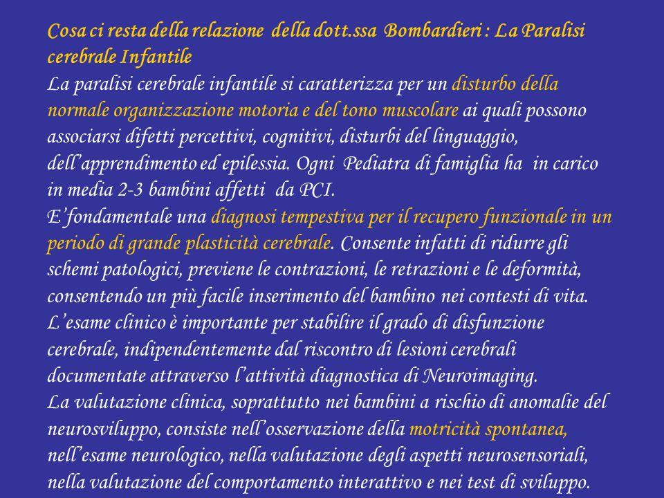 Cosa ci resta della relazione della dott.ssa Bombardieri : La Paralisi cerebrale Infantile La paralisi cerebrale infantile si caratterizza per un dist
