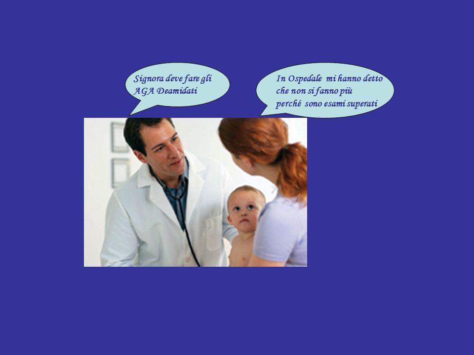 In Ospedale mi hanno detto che non si fanno più perché sono esami superati Signora deve fare gli AGA Deamidati