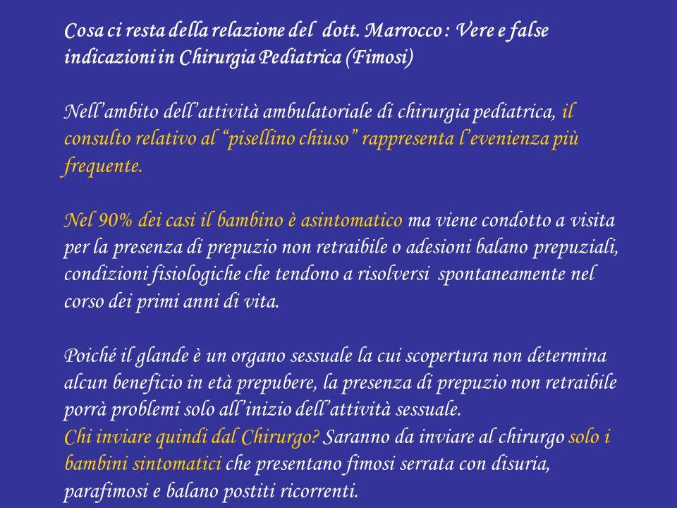 Cosa ci resta della relazione del dott. Marrocco : Vere e false indicazioni in Chirurgia Pediatrica (Fimosi) Nellambito dellattività ambulatoriale di