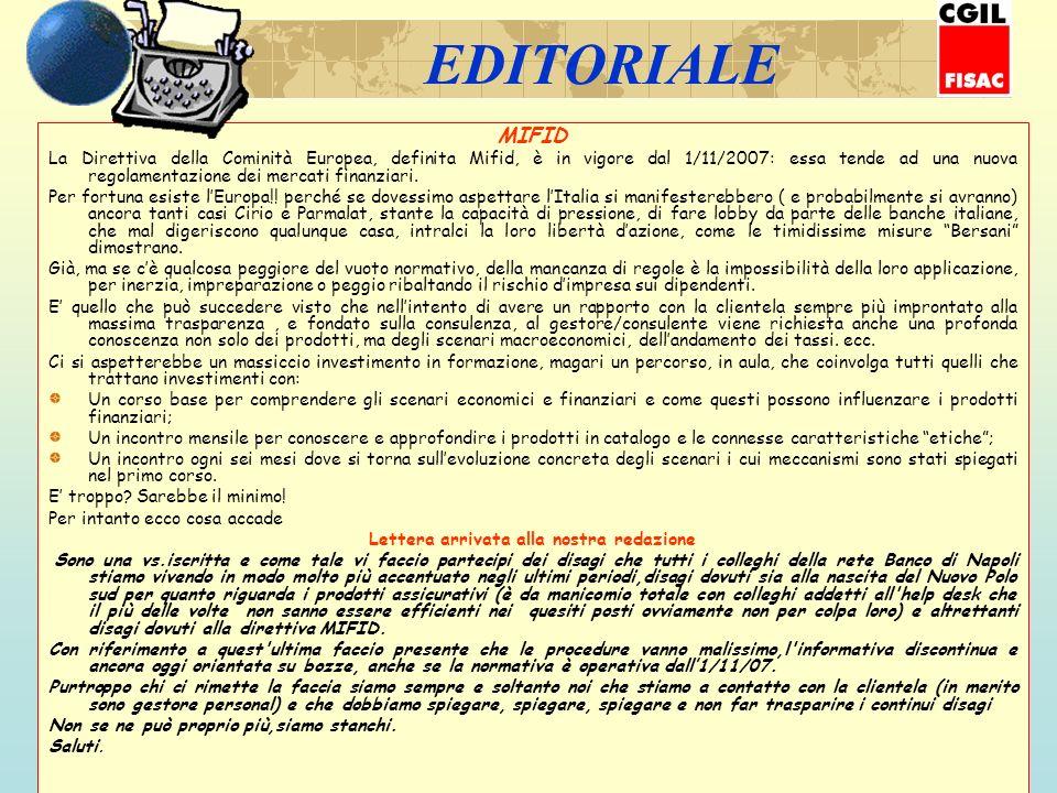 EDITORIALE MIFID La Direttiva della Cominità Europea, definita Mifid, è in vigore dal 1/11/2007: essa tende ad una nuova regolamentazione dei mercati