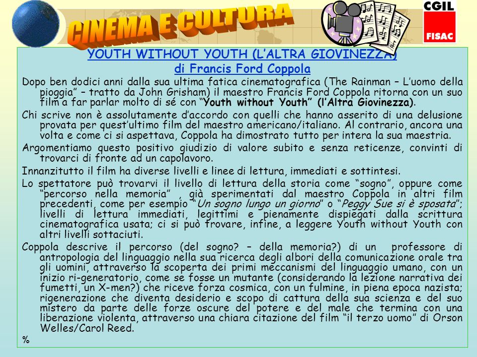 YOUTH WITHOUT YOUTH (LALTRA GIOVINEZZA) di Francis Ford Coppola Dopo ben dodici anni dalla sua ultima fatica cinematografica (The Rainman – Luomo dell