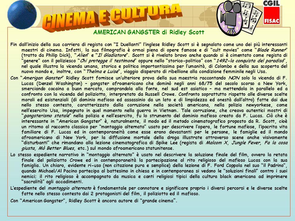AMERICAN GANGSTER di Ridley Scott Fin dallinizio della sua carriera di regista con I Duellanti linglese Ridley Scott si è segnalato come uno dei più interessanti maestri di cinema.