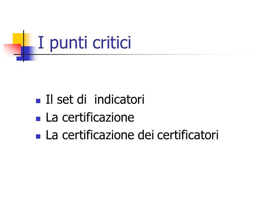 I punti critici Il set di indicatori La certificazione La certificazione dei certificatori