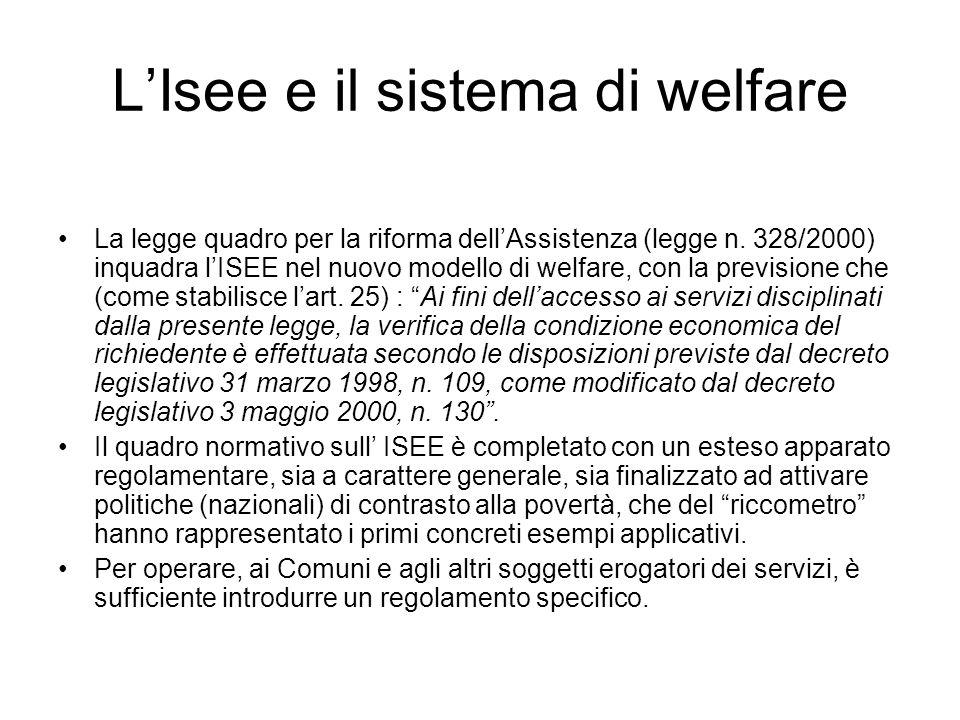 LIsee e il sistema di welfare La legge quadro per la riforma dellAssistenza (legge n. 328/2000) inquadra lISEE nel nuovo modello di welfare, con la pr