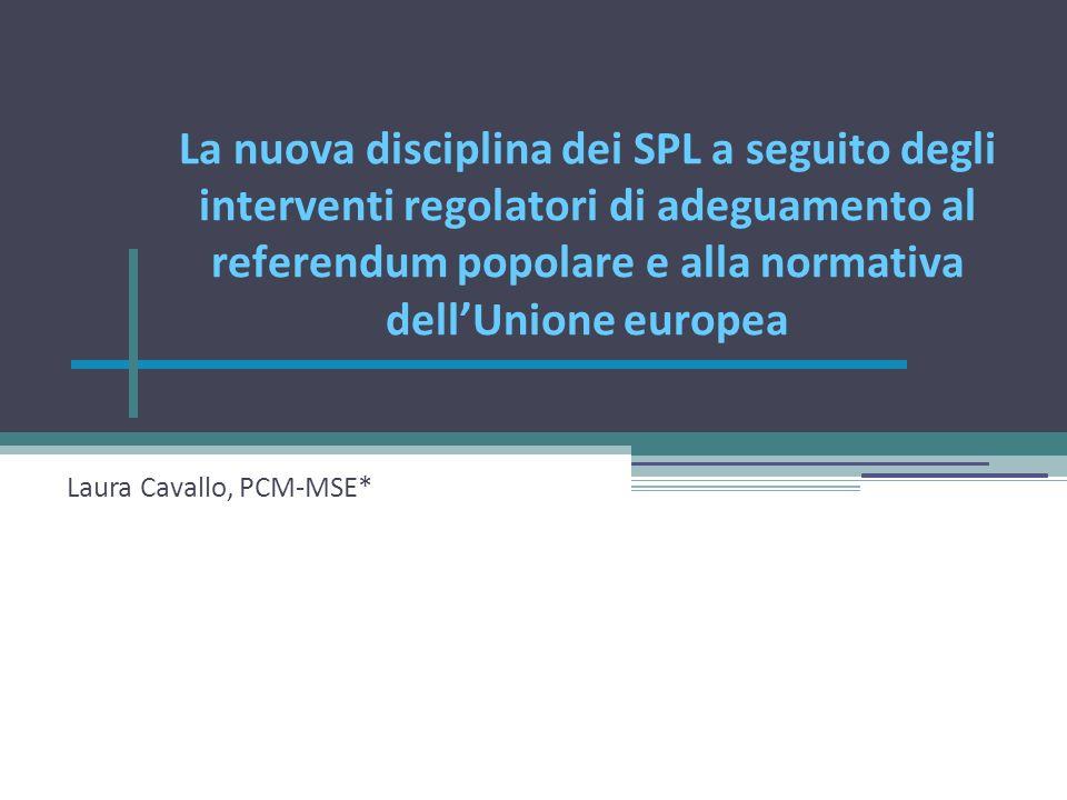 La nuova disciplina dei SPL a seguito degli interventi regolatori di adeguamento al referendum popolare e alla normativa dellUnione europea Laura Cavallo, PCM-MSE*