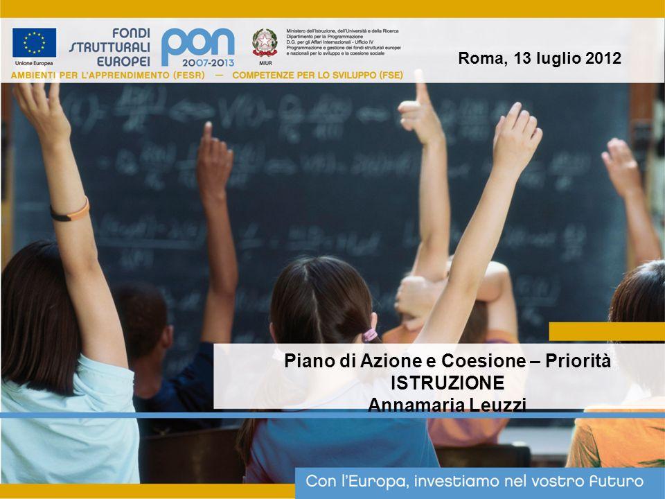 Piano di Azione e Coesione – Priorità ISTRUZIONE Annamaria Leuzzi Roma, 13 luglio 2012
