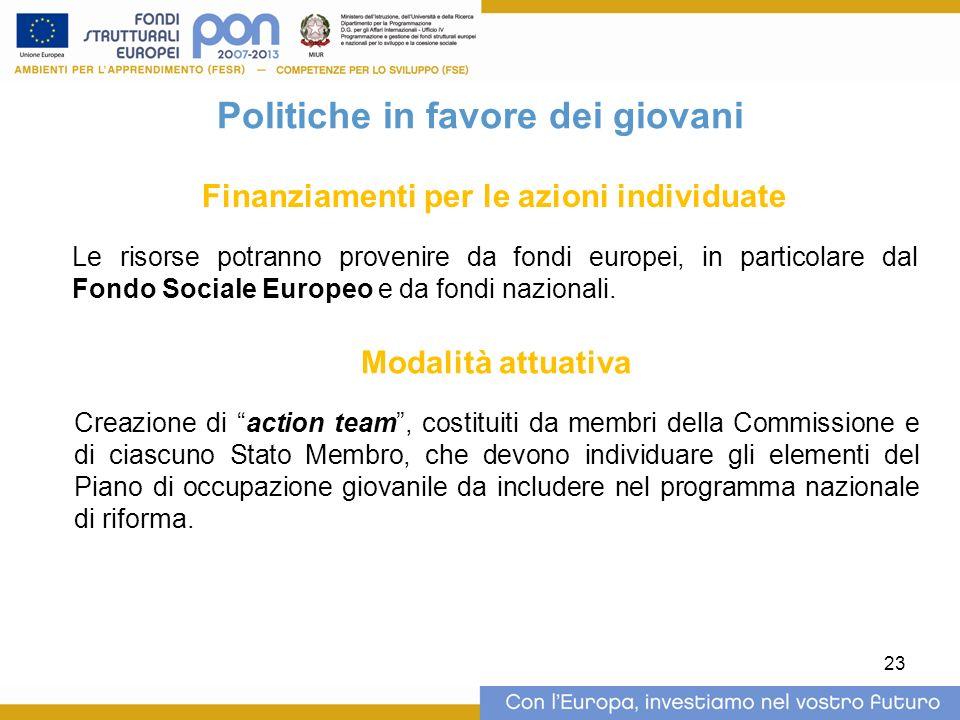 23 Politiche in favore dei giovani Finanziamenti per le azioni individuate Le risorse potranno provenire da fondi europei, in particolare dal Fondo Sociale Europeo e da fondi nazionali.