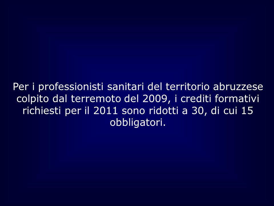 Per i professionisti sanitari del territorio abruzzese colpito dal terremoto del 2009, i crediti formativi richiesti per il 2011 sono ridotti a 30, di