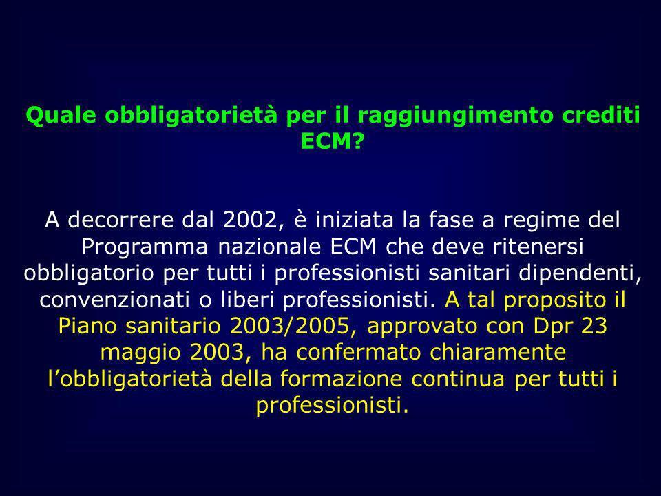 Quale obbligatorietà per il raggiungimento crediti ECM? A decorrere dal 2002, è iniziata la fase a regime del Programma nazionale ECM che deve ritener