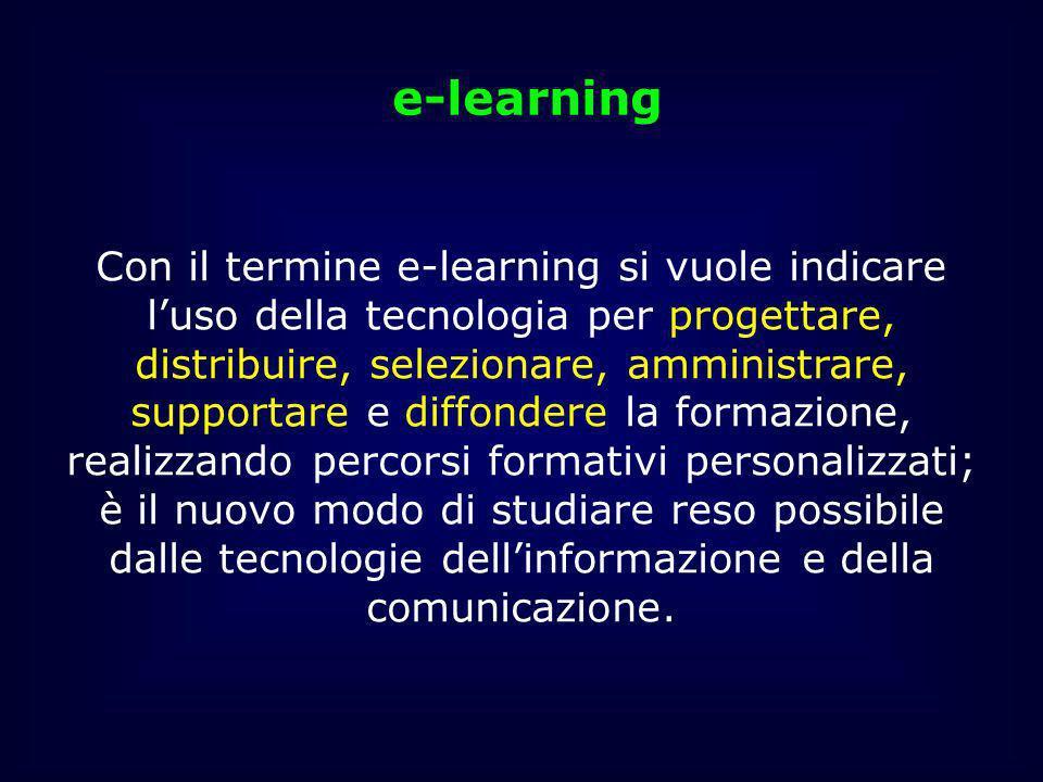 Con il termine e-learning si vuole indicare luso della tecnologia per progettare, distribuire, selezionare, amministrare, supportare e diffondere la f