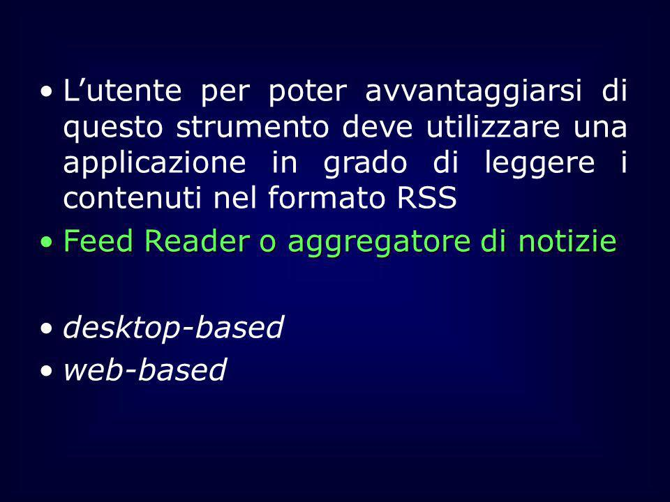 Lutente per poter avvantaggiarsi di questo strumento deve utilizzare una applicazione in grado di leggere i contenuti nel formato RSS Feed Reader o ag