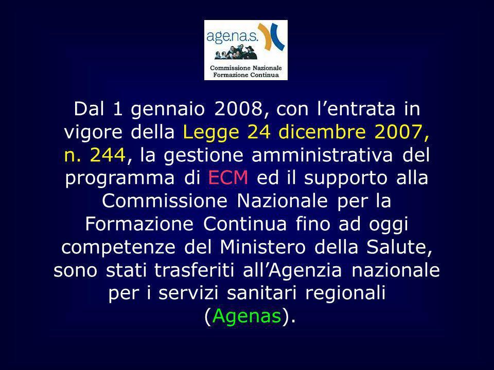 Dal 1 gennaio 2008, con lentrata in vigore della Legge 24 dicembre 2007, n. 244, la gestione amministrativa del programma di ECM ed il supporto alla C