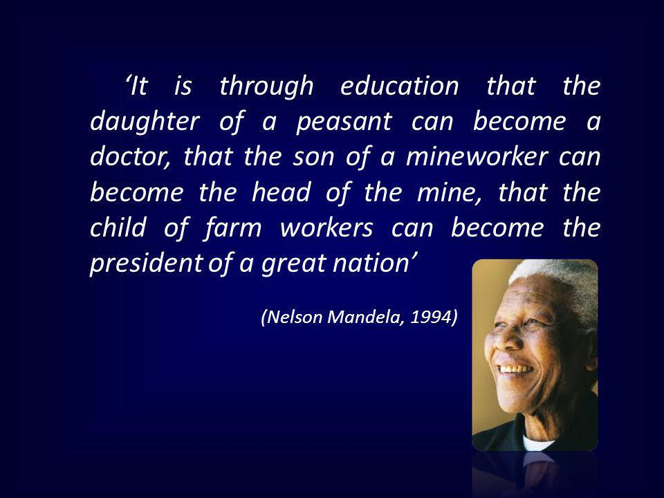 It is through education that the daughter of a peasant can become a doctor, that the son of a mineworker can become the head of the mine, that the chi
