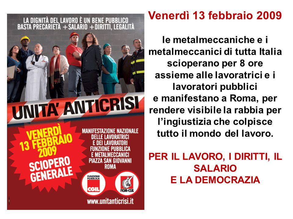 Venerdì 13 febbraio 2009 le metalmeccaniche e i metalmeccanici di tutta Italia scioperano per 8 ore assieme alle lavoratrici e i lavoratori pubblici e