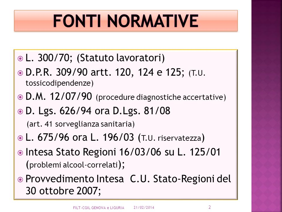 L. 300/70; (Statuto lavoratori) D.P.R. 309/90 artt. 120, 124 e 125; (T.U. tossicodipendenze) D.M. 12/07/90 (procedure diagnostiche accertative) D. Lgs