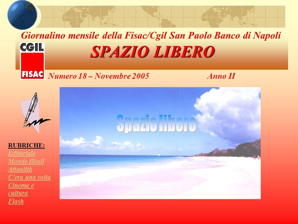 SPAZIO LIBERO Giornalino mensile della Fisac/Cgil San Paolo Banco di Napoli SPAZIO LIBERO Numero 18 – Novembre 2005 Anno II RUBRICHE: Editoriale Mondo