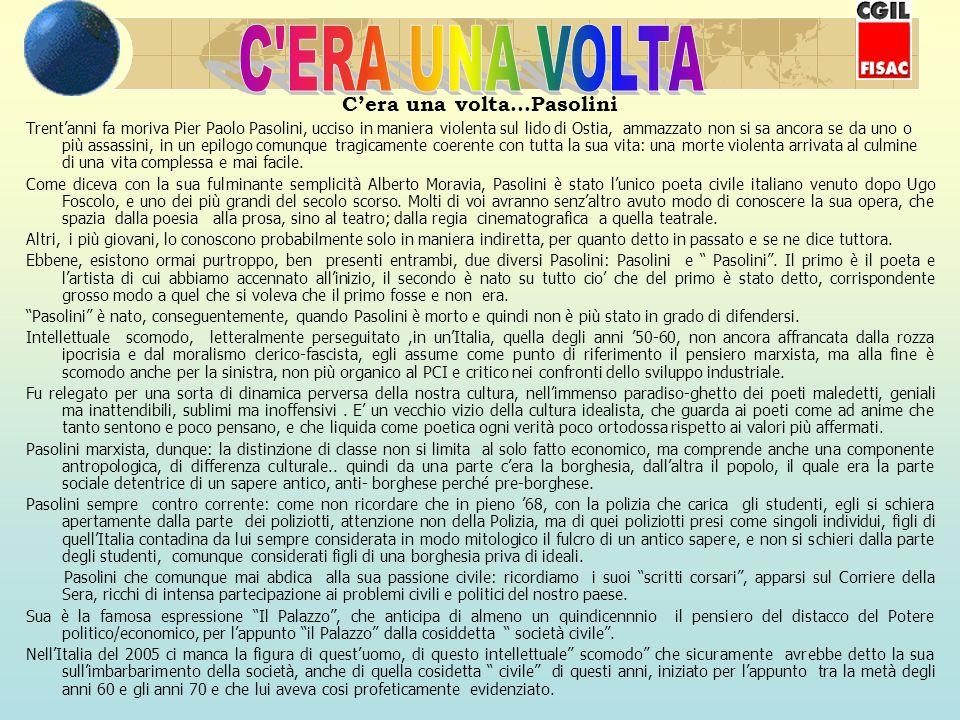 Cera una volta…Pasolini Trentanni fa moriva Pier Paolo Pasolini, ucciso in maniera violenta sul lido di Ostia, ammazzato non si sa ancora se da uno o