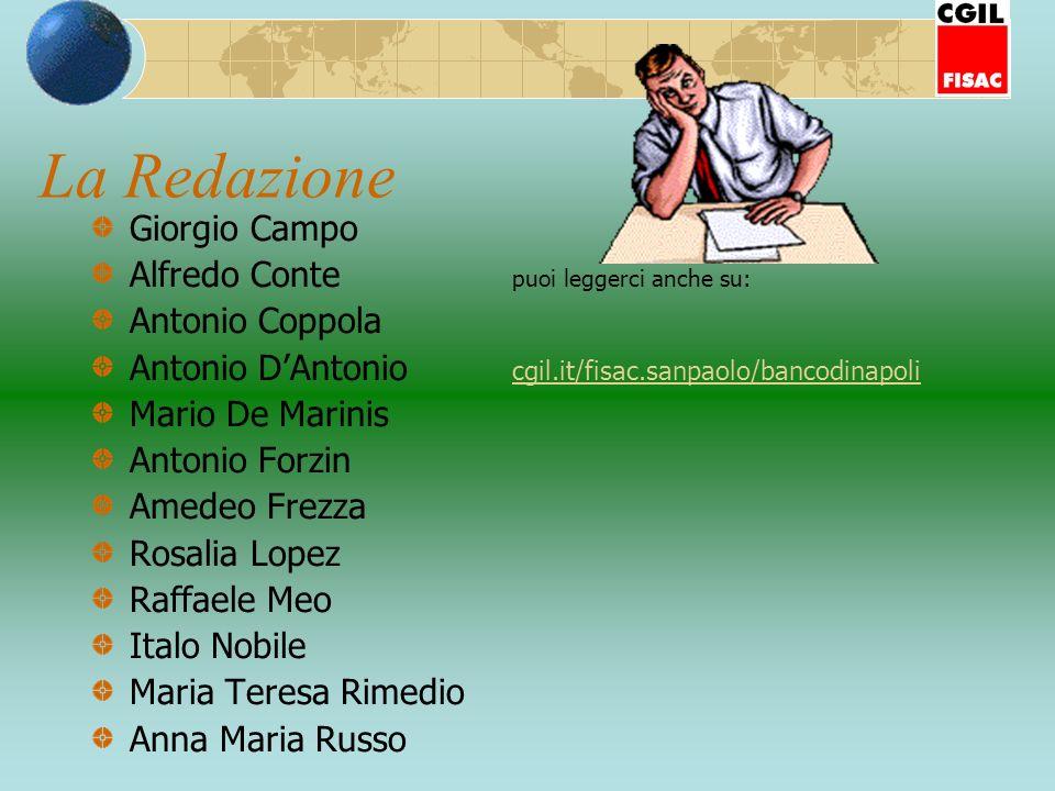 La Redazione Giorgio Campo Alfredo Conte puoi leggerci anche su: Antonio Coppola Antonio DAntonio cgil.it/fisac.sanpaolo/bancodinapoli cgil.it/fisac.s