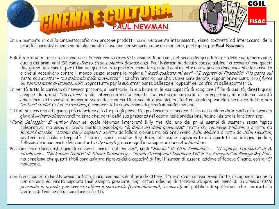 PAUL NEWMAN In un momento in cui la cinematografia non propone prodotti nuovi, veramente interessanti, siamo costretti ad interessarci delle grandi figure del cinema mondiale quando ci lasciano per sempre, come ora succede, purtroppo, per Paul Newman.