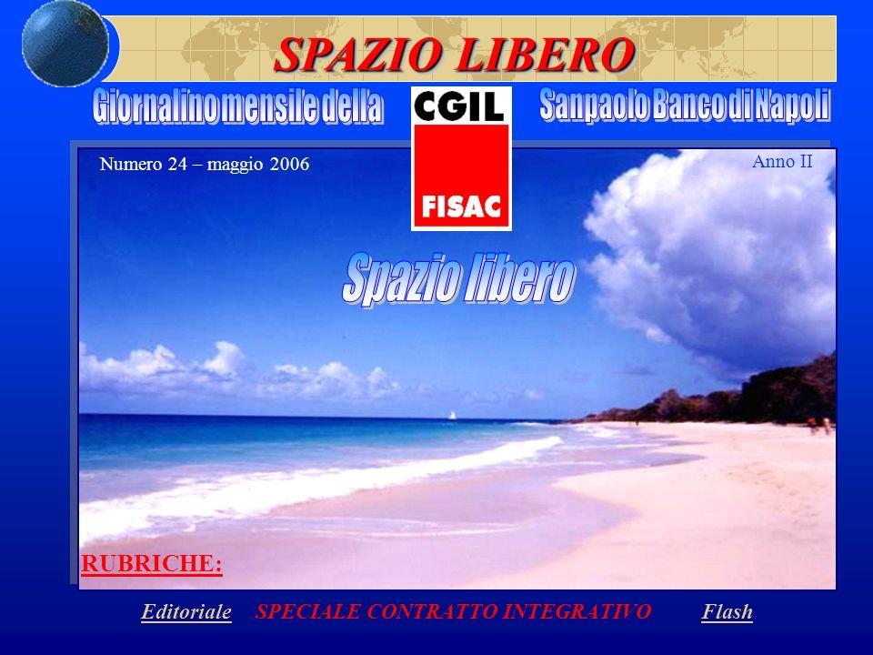RUBRICHE: Editoriale SPECIALE CONTRATTO INTEGRATIVO FlashEditorialeFlash SPAZIO LIBERO Numero 24 – maggio 2006 Anno II